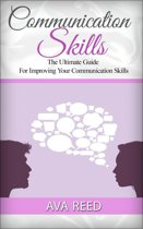 Communication Skills: The Ultimate Guide For Improving Your Communication Skills