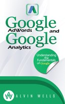 Google AdWords and Google Analytics Understanding the Fundamentals of Google