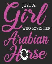 Just A Girl Who Loves Her Arabian Horse