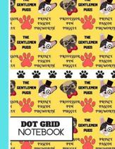 Dot Grid: The Gentlemen Pugs Cute Dog Print Novelty Gift - Pug Dog Dot Grid Notebook for Dog Lovers, Pet Owners, Men and Women