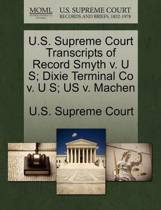 U.S. Supreme Court Transcripts of Record Smyth V. U S; Dixie Terminal Co V. U S; Us V. Machen