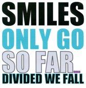 Smiels Only Go So Far