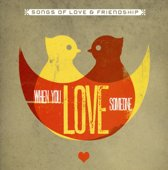 When You Love Someone: Songs of Love & Friendship