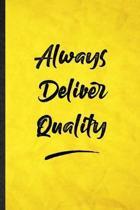 Always Deliver Quality: Funny Blank Lined Positive Motivation Notebook/ Journal, Graduation Appreciation Gratitude Thank You Souvenir Gag Gift