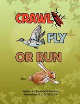 Crawl, Fly or Run