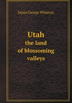 Utah the Land of Blossoming Valleys