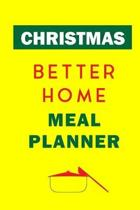 Christmas Better Home Meal Planner: Track And Plan Your Meals Weekly (Christmas Food Planner - Journal - Log - Calendar): 2019 Christmas monthly meal