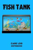 Fish Tank Care Log Notebook: Customized Compact Aquarium Logging Book, Thoroughly Formatted, Great For Tracking & Scheduling Routine Maintenance, I