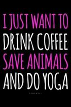 I just want to drink coffee save animals and do yoga lumowell: I Want Drink Coffee Save Animals Do Yoga - Funny Yoga s Journal/Notebook Blank Lined Ru