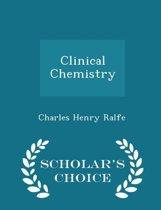 Clinical Chemistry - Scholar's Choice Edition