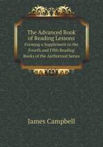 The Advanced Book of Reading Lessons Forming a Supplement to the Fourth and Fifth Reading Books of the Authorized Series