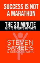 Success is Not a Marathon: The 30 Minute Path to Absolute Happiness