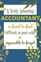 A Truly Amazing ACCOUNTANT Is Hard To Find Difficult To Part With & Impossible To Forget