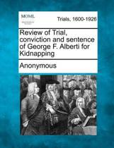 Review of Trial, Conviction and Sentence of George F. Alberti for Kidnapping