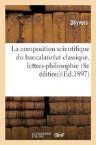 La Composition Scientifique Du Baccalaur�at Classique, Lettres-Philosophie