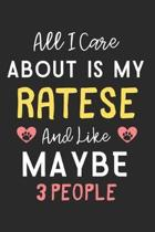 All I care about is my Ratese and like maybe 3 people: Lined Journal, 120 Pages, 6 x 9, Funny Ratese Dog Gift Idea, Black Matte Finish (All I care abo