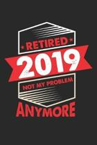 Retired 2019 Not My Problem Anymore: Pensioner Funny Quote Dot Grid Journal, Diary, Notebook 6 x 9 inches with 120 Pages