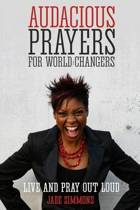 Audacious Prayers for World Changers
