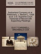 Switzerland Company et al., Petitioners, V. Stewart L. Udall et al. U.S. Supreme Court Transcript of Record with Supporting Pleadings