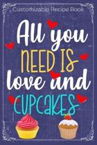 All You Need Is Love And Cupcakes: Cooking Recipe Notebook Gift for Men, Women or Kids