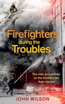 Firefighters during the Troubles: The men and women on the frontline tell their stories