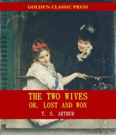The Two Wives; Or, Lost and Won