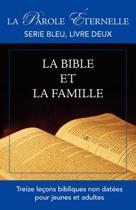 La Bible Et La Famille (La Parole Ternelle, Serie Bleu, Livre Deux)
