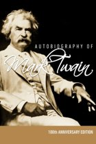 Autobiography of Mark Twain - 100th Anniversary Edition