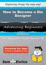 How to Become a Die Designer