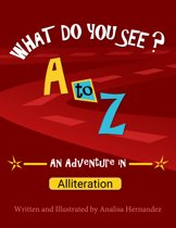 What do you see? A to Z an adventure in alliteration