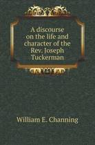 A Discourse on the Life and Character of the REV. Joseph Tuckerman