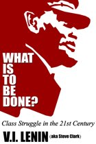 What Is To Be Done? Class Struggle in the 21st Century