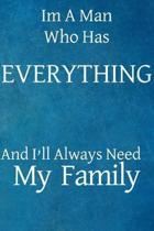 Im a man who has everything and I'll always need my family: Lined Journal, 50 Pages, 6 x 9, Gift for a man who has everything, Soft Cover (blue), Matt