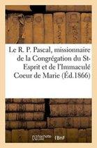 Le R. P. Pascal, Missionnaire de la Congr�gation Du Saint-Esprit Et de l'Immacul� Coeur de Marie