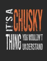 It's a Chusky Thing You Wouldn't Understand