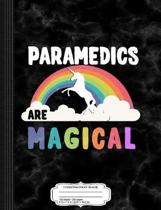 Paramedics Are Magical Composition Notebook