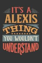 Its A Alexis Thing You Wouldnt Understand: Alexis Diary Planner Notebook Journal 6x9 Personalized Customized Gift For Someones Surname Or First Name i