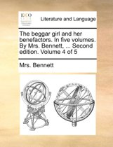 The Beggar Girl and Her Benefactors. in Five Volumes. by Mrs. Bennett, ... Second Edition. Volume 4 of 5