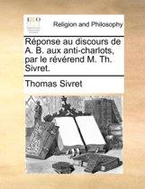 R ponse Au Discours de A. B. Aux Anti-Charlots, Par Le R v rend M. Th. Sivret.