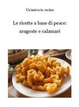 Le ricette a base di pesce: aragoste e calamari