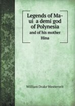 Legends of Ma-Ui a Demi God of Polynesia and of His Mother Hina