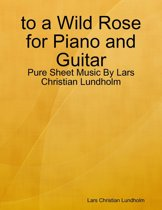 to a Wild Rose for Piano and Guitar - Pure Sheet Music By Lars Christian Lundholm