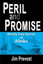 Peril and Promise: Mostly True Stories of Alaska