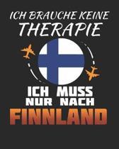 Ich Brauche Keine Therapie Ich Muss Nur Nach Finnland: Finnland Reisetagebuch mit Checklisten - Tagesplaner und vieles mehr- Finnland Reisejournal - 1