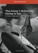 'Noe kump 't dichter bie' Oorlog in Epe