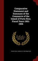 Comparative Statement and Summary of the Commerce of the Island of Porto Rico. Fiscal Years 1901-1906