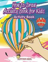 A How to Draw Activity Book for Kids Activity Book