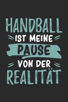 Handball Ist Meine Pause Von Der Realit�t: Cooles Lustiges Handball Notizbuch - Notizheft - Planer - Tagebuch - Journal - DIN A5 - 120 Karierte Seiten