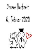 Unsere Hochzeit - 8. Februar 2020: Hochzeitsplaner, Weddingplaner, Hochzeitscheckliste, Jahrestag, Hochzeitsdatum - Individuelles Geschenk f�r Braut,