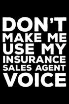 Don't Make Me Use My Insurance Sales Agent Voice